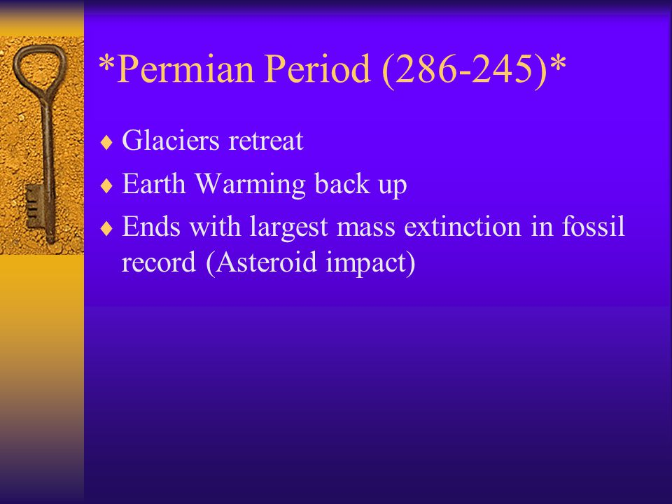 *Permian Period (286-245)* Glaciers retreat Earth Warming back up