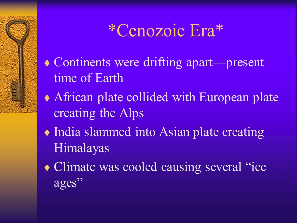 *Cenozoic Era* Continents were drifting apart—present time of Earth