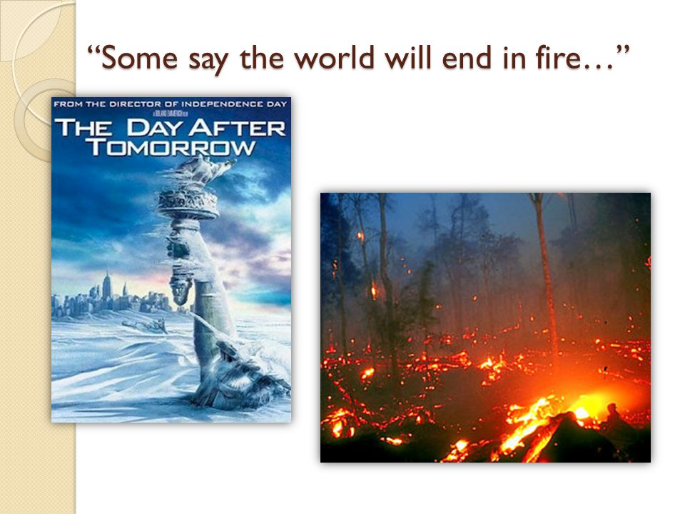 Some say the world will end in fire…