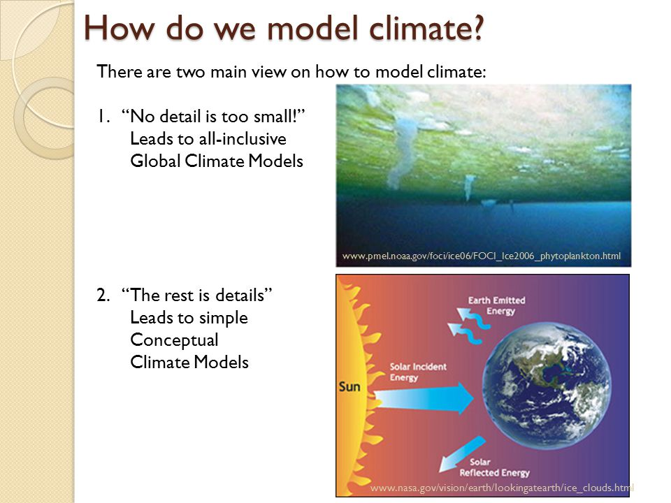 How do we model climate There are two main view on how to model climate: No detail is too small!