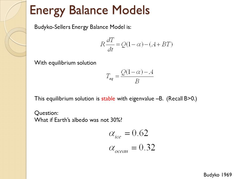 Energy Balance Models Budyko-Sellers Energy Balance Model is: