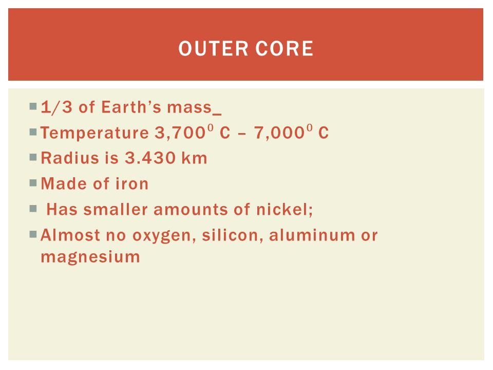 Outer Core 1/3 of Earth's mass_ Temperature 3,700⁰ C – 7,000⁰ C