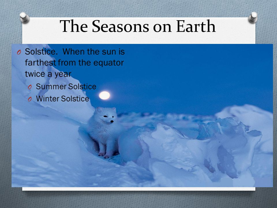 The Seasons on Earth Solstice. When the sun is farthest from the equator twice a year. Summer Solstice.