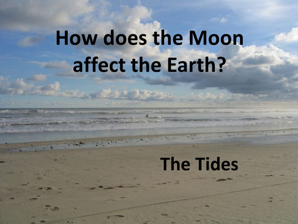 How does the Moon affect the Earth