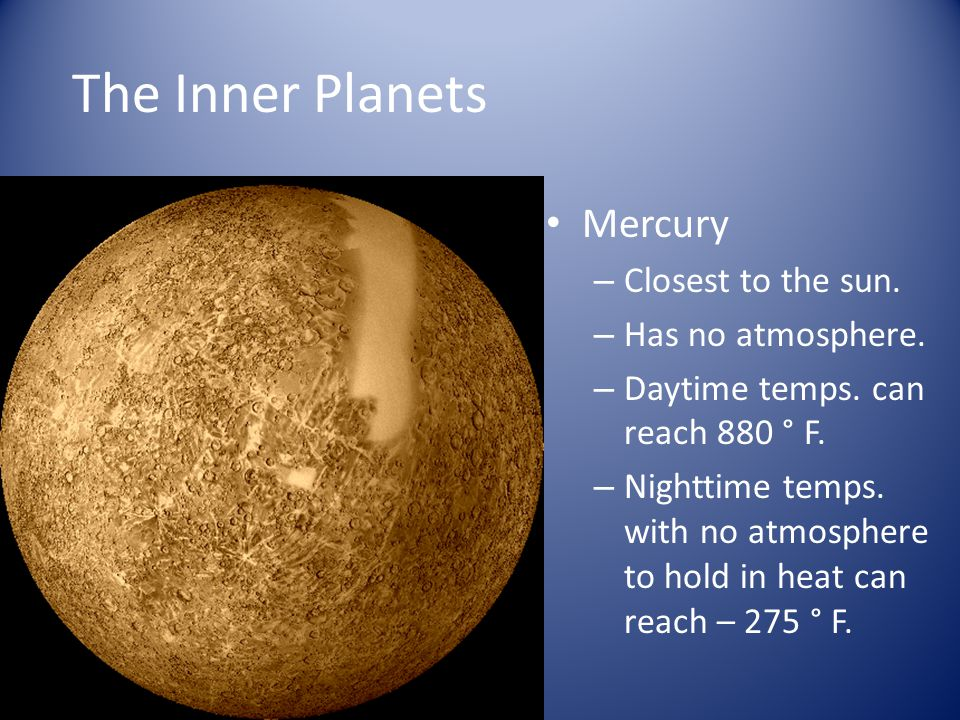 The Inner Planets Mercury Closest to the sun. Has no atmosphere.