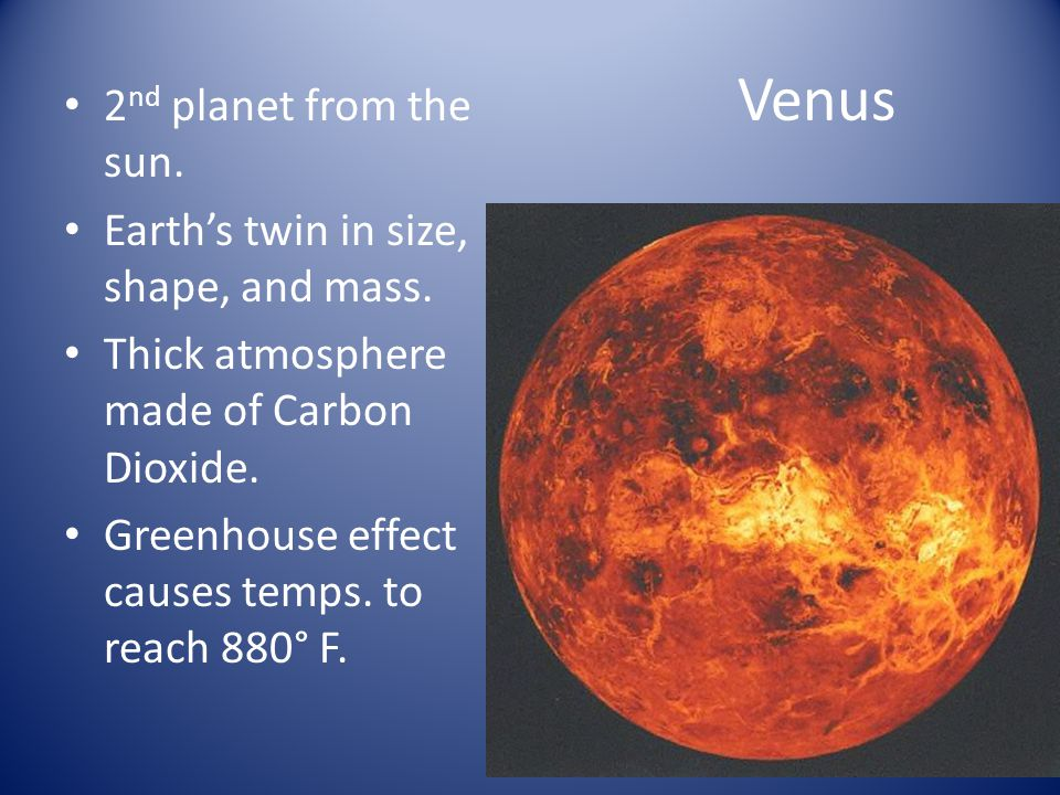 Venus 2nd planet from the sun. Earth's twin in size, shape, and mass.
