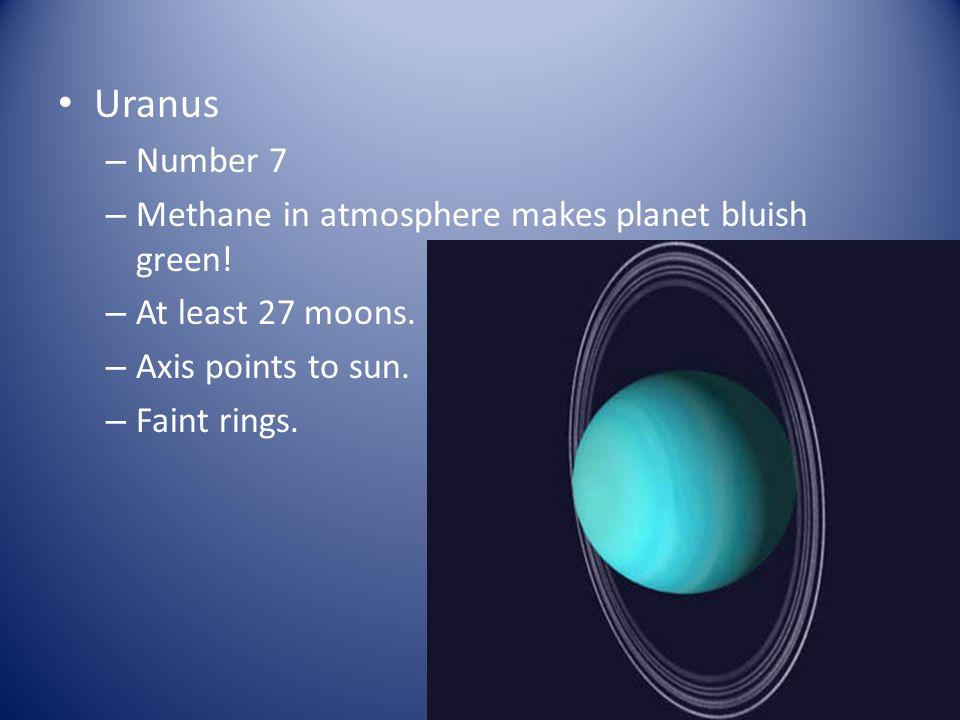 Uranus Number 7 Methane in atmosphere makes planet bluish green!