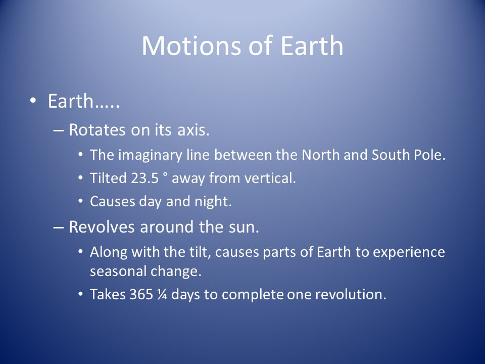 Motions of Earth Earth….. Rotates on its axis.