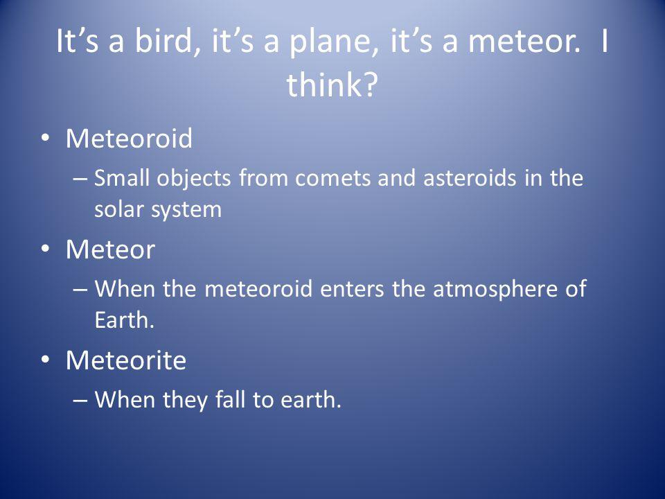 It's a bird, it's a plane, it's a meteor. I think