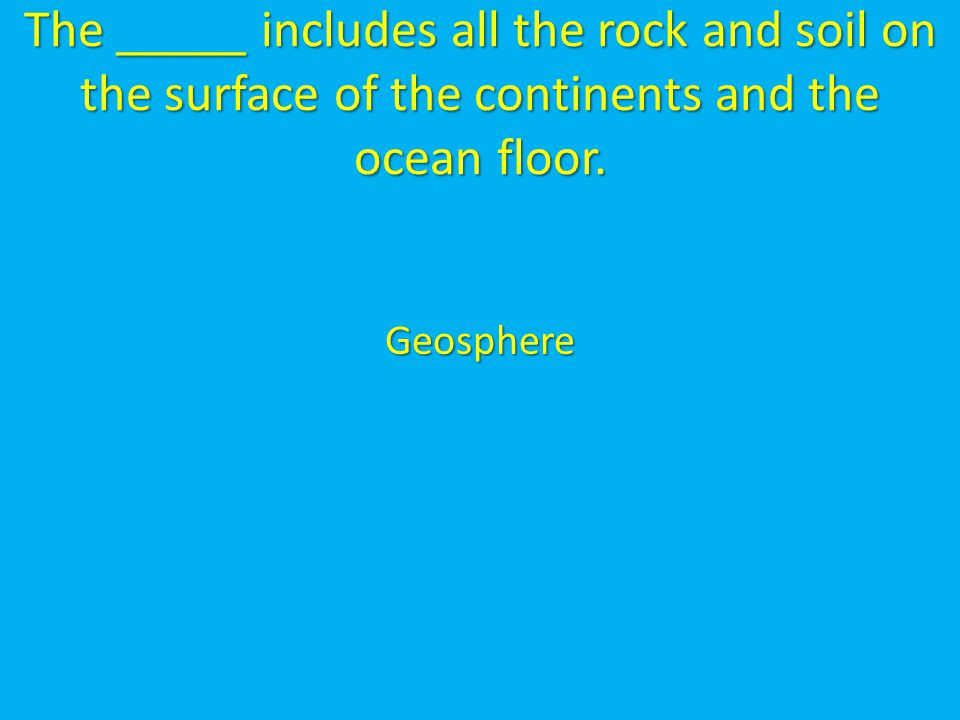 The _____ includes all the rock and soil on the surface of the continents and the ocean floor.