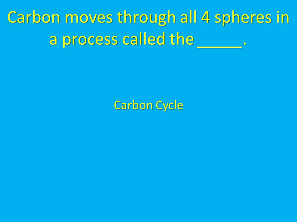 Carbon moves through all 4 spheres in a process called the _____.