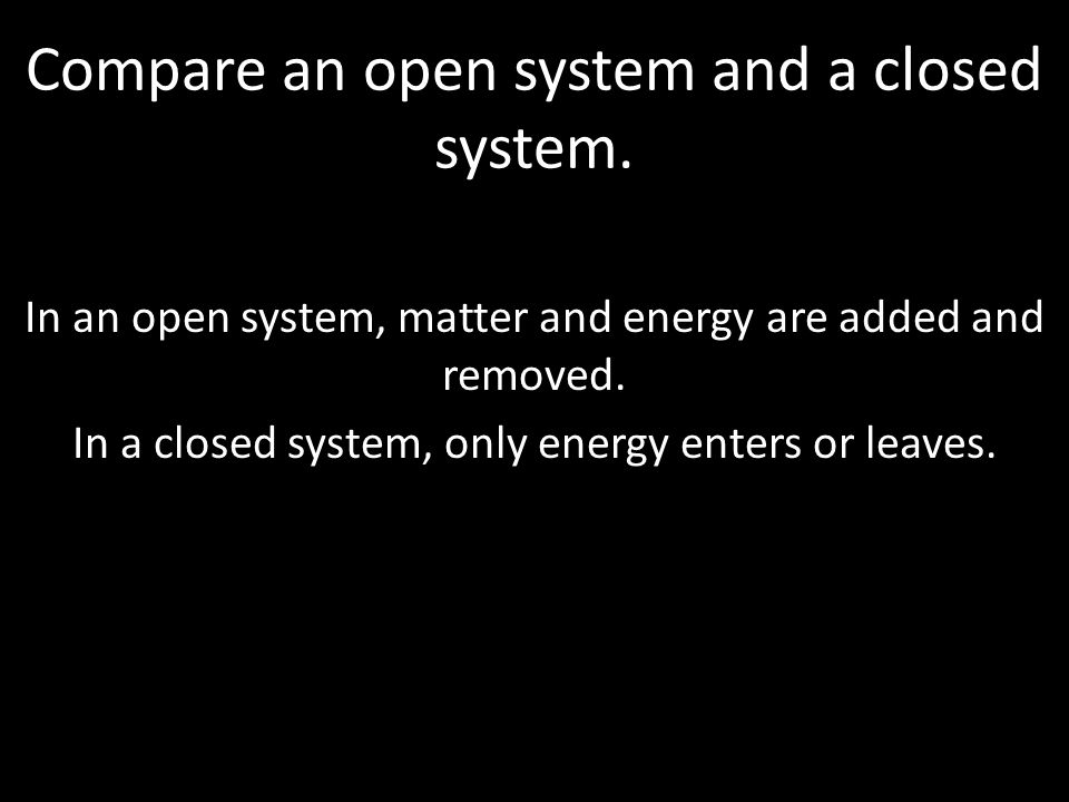 Compare an open system and a closed system.