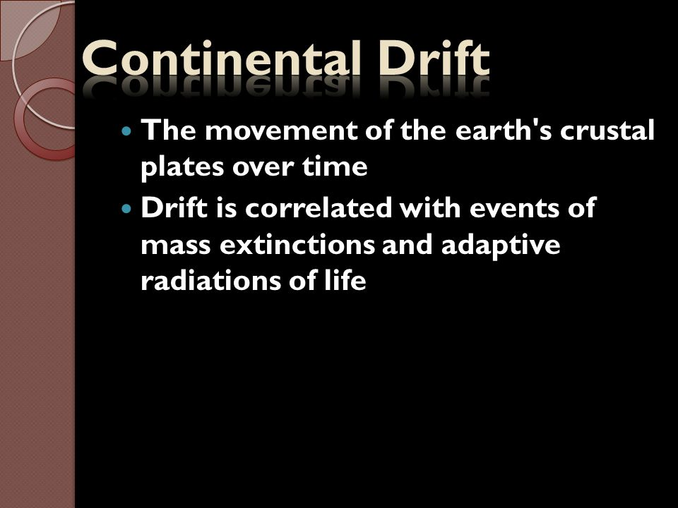 Continental Drift The movement of the earth s crustal plates over time