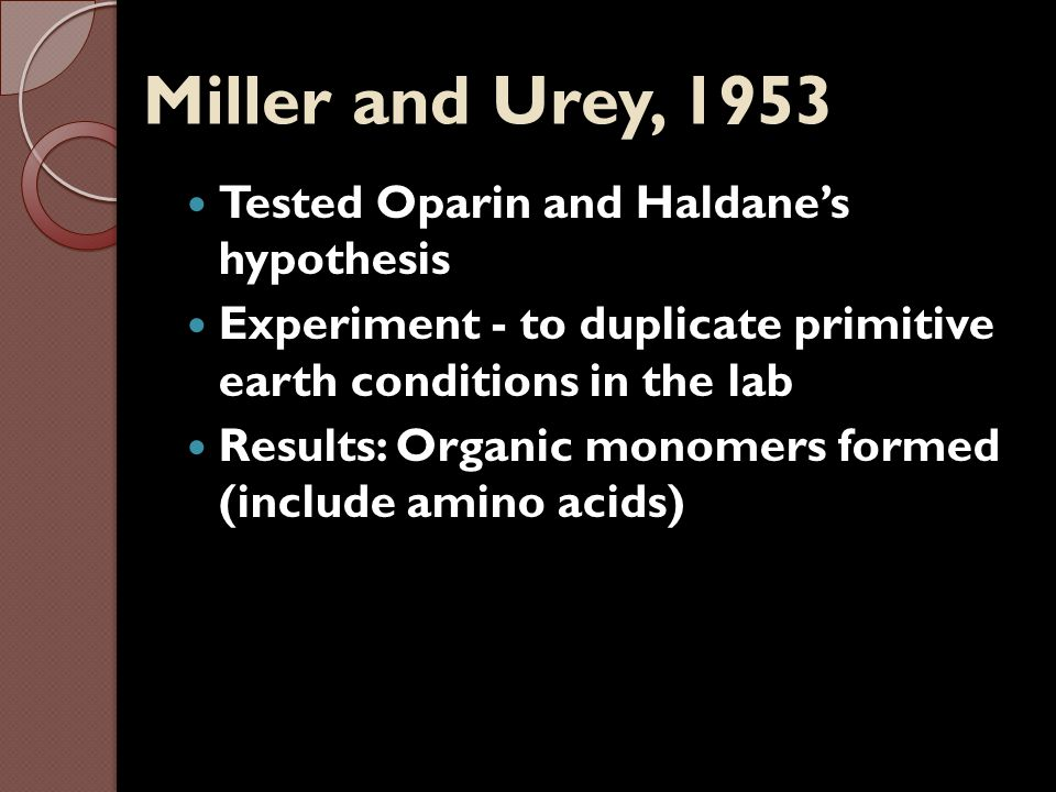 Miller and Urey, 1953 Tested Oparin and Haldane's hypothesis
