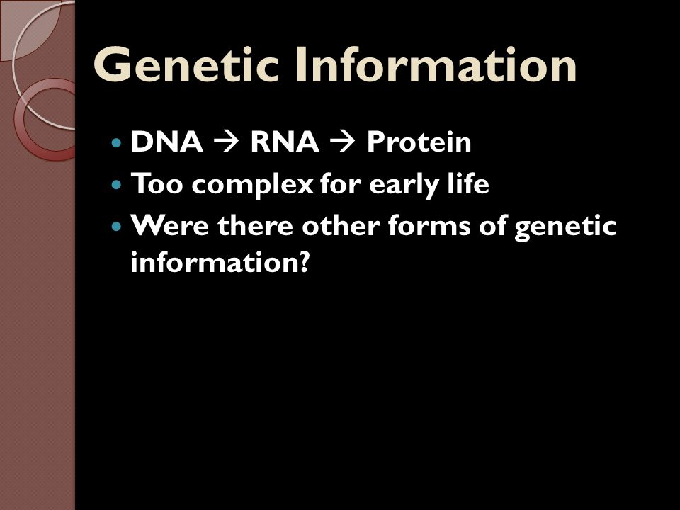 Genetic Information DNA  RNA  Protein Too complex for early life