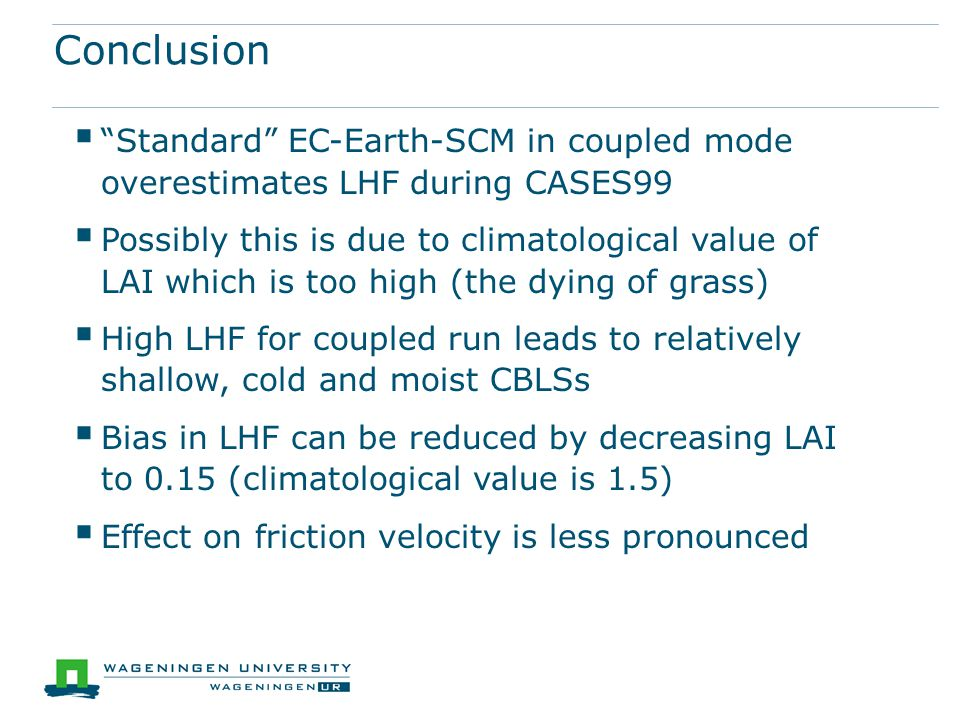 Conclusion Standard EC-Earth-SCM in coupled mode overestimates LHF during CASES99.