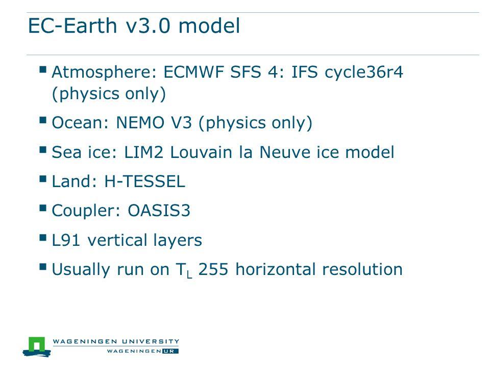 EC-Earth v3.0 model Atmosphere: ECMWF SFS 4: IFS cycle36r4 (physics only) Ocean: NEMO V3 (physics only)