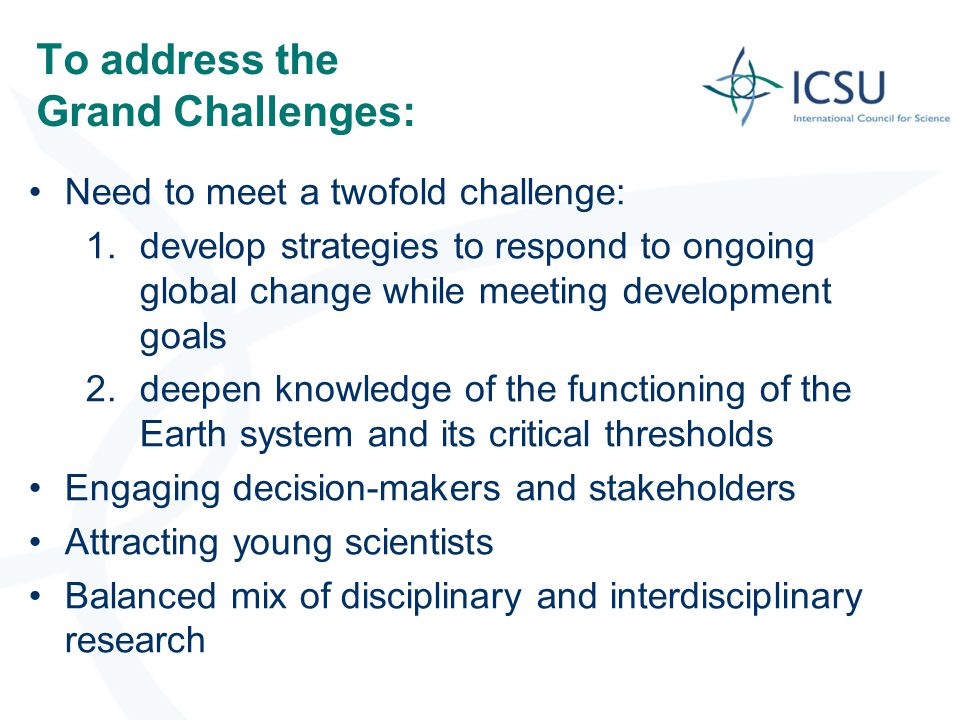 To address the Grand Challenges: