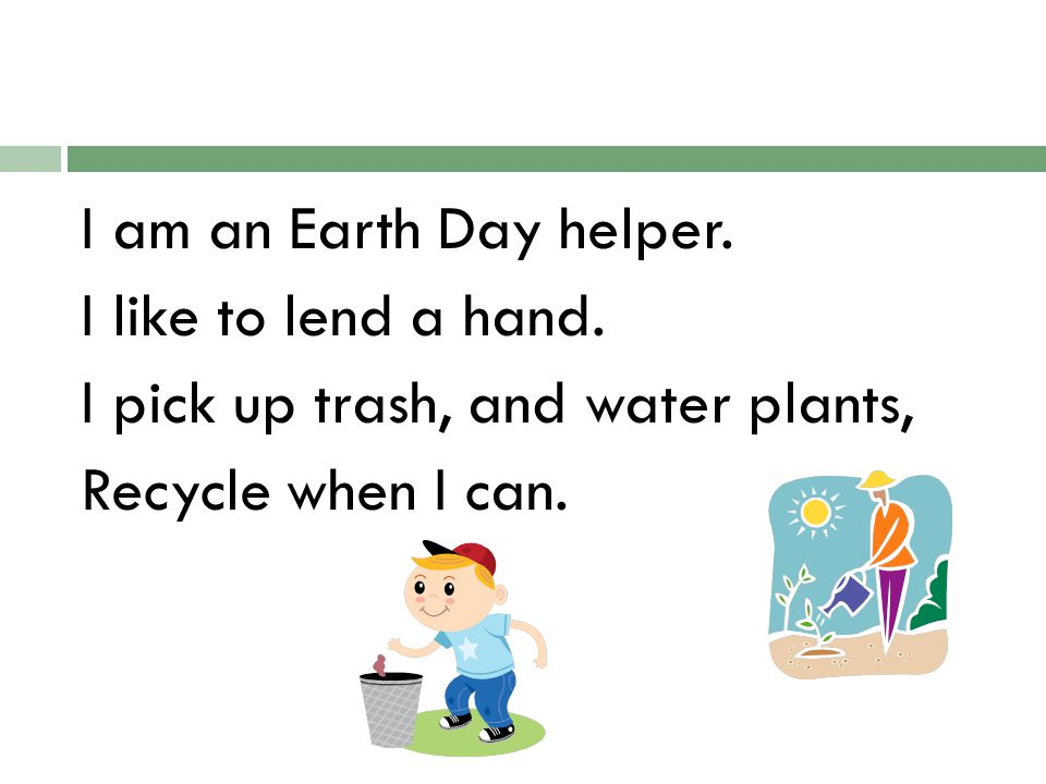 I am an Earth Day helper. I like to lend a hand