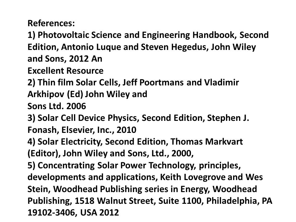 References: 1) Photovoltaic Science and Engineering Handbook, Second Edition, Antonio Luque and Steven Hegedus, John Wiley and Sons, 2012 An.
