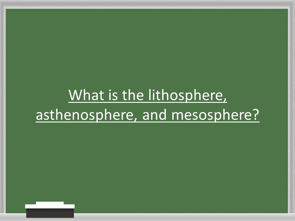 What is the lithosphere, asthenosphere, and mesosphere