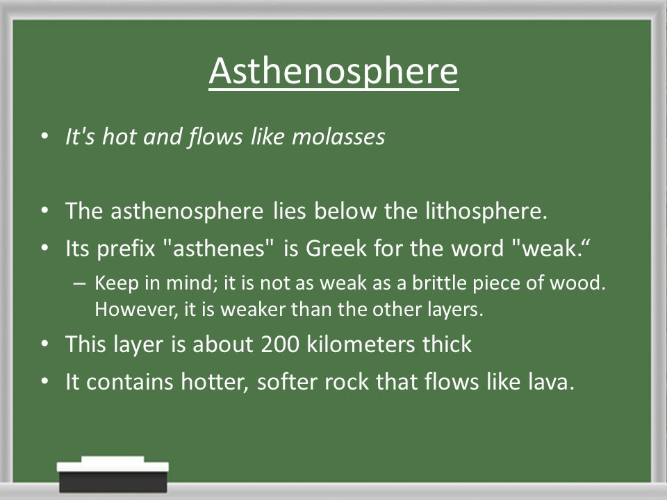 Asthenosphere It s hot and flows like molasses