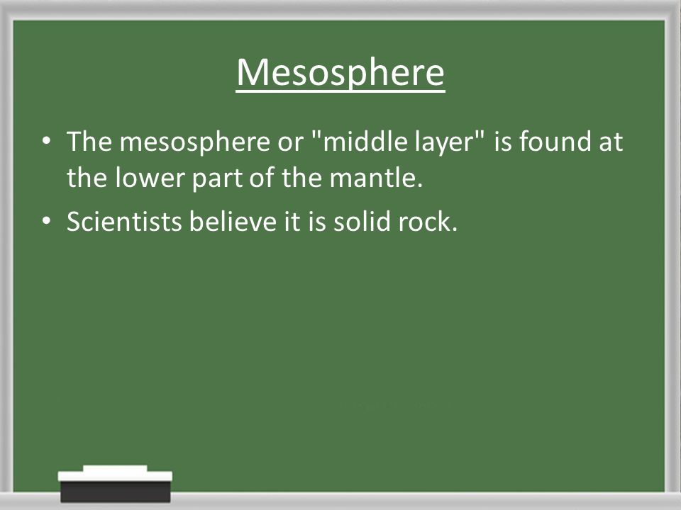 Mesosphere The mesosphere or middle layer is found at the lower part of the mantle.