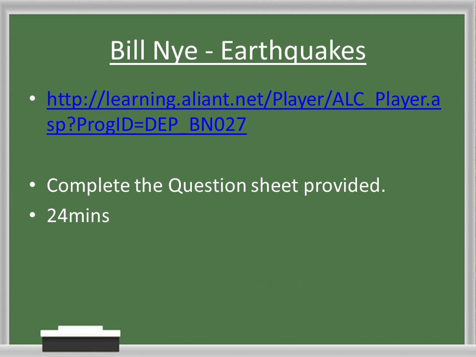 Bill Nye - Earthquakes http://learning.aliant.net/Player/ALC_Player.asp ProgID=DEP_BN027. Complete the Question sheet provided.