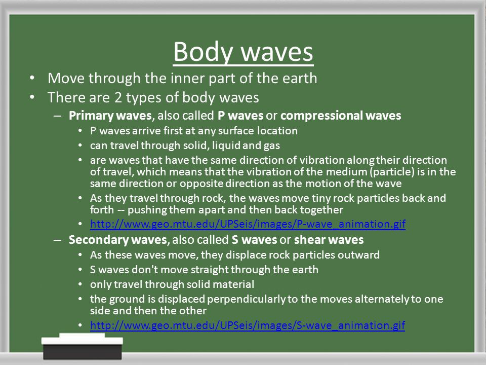 Body waves Move through the inner part of the earth