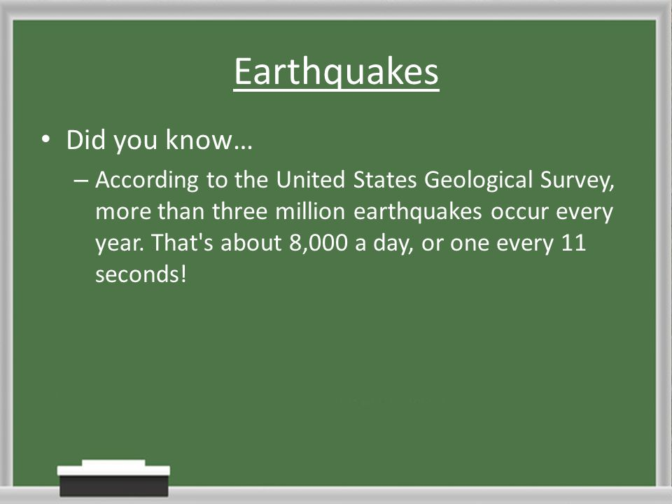 Earthquakes Did you know…