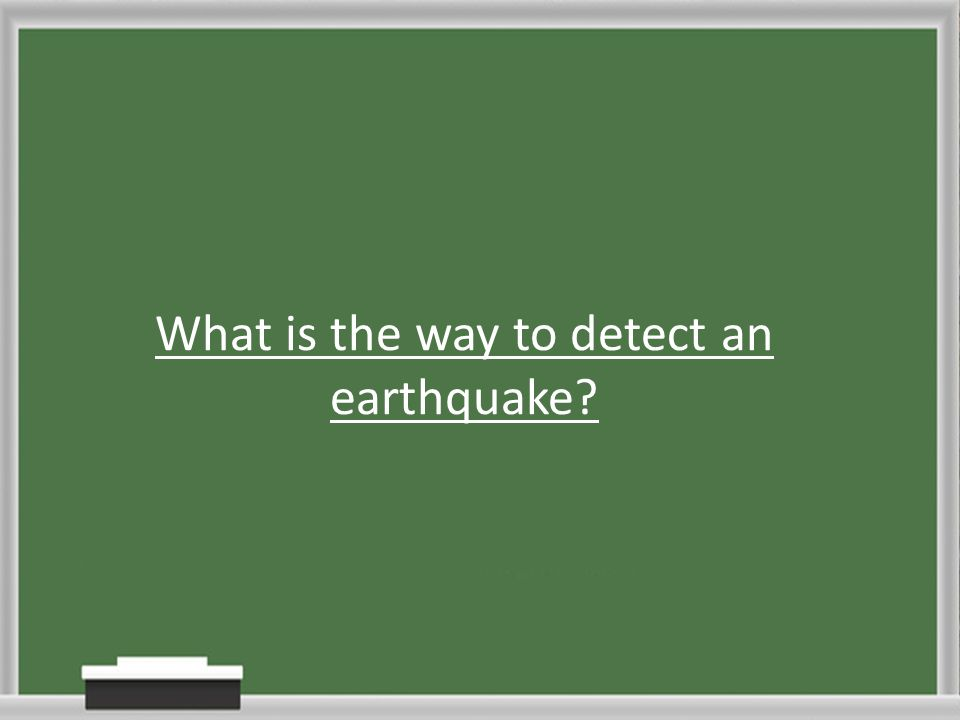 What is the way to detect an earthquake