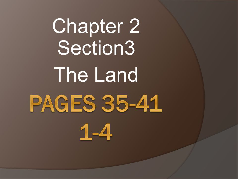 Chapter 2 Section3 The Land