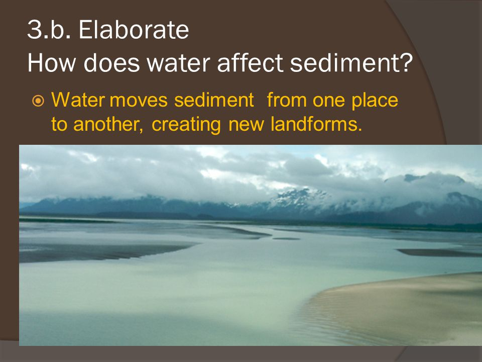 3.b. Elaborate How does water affect sediment