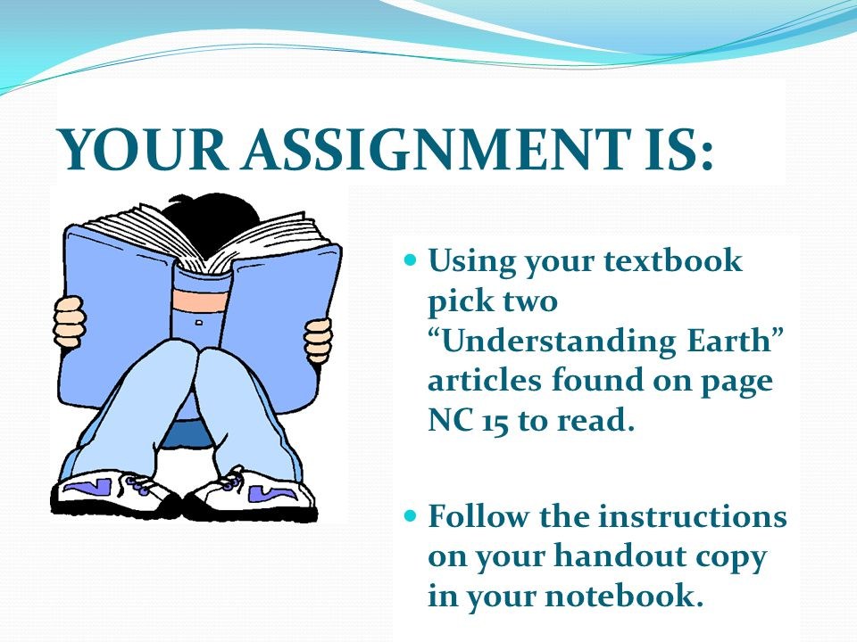 YOUR ASSIGNMENT IS: Using your textbook pick two Understanding Earth articles found on page NC 15 to read.