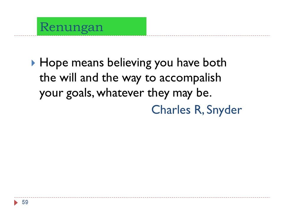 Renungan Hope means believing you have both the will and the way to accompalish your goals, whatever they may be.