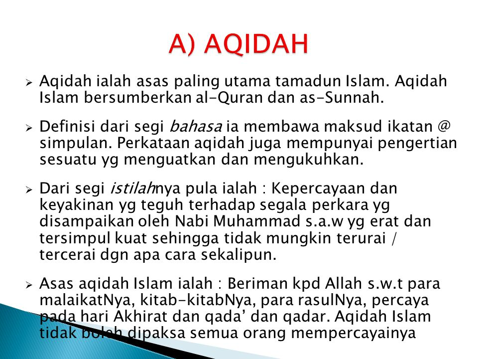 A) AQIDAH Aqidah ialah asas paling utama tamadun Islam. Aqidah Islam bersumberkan al-Quran dan as-Sunnah.