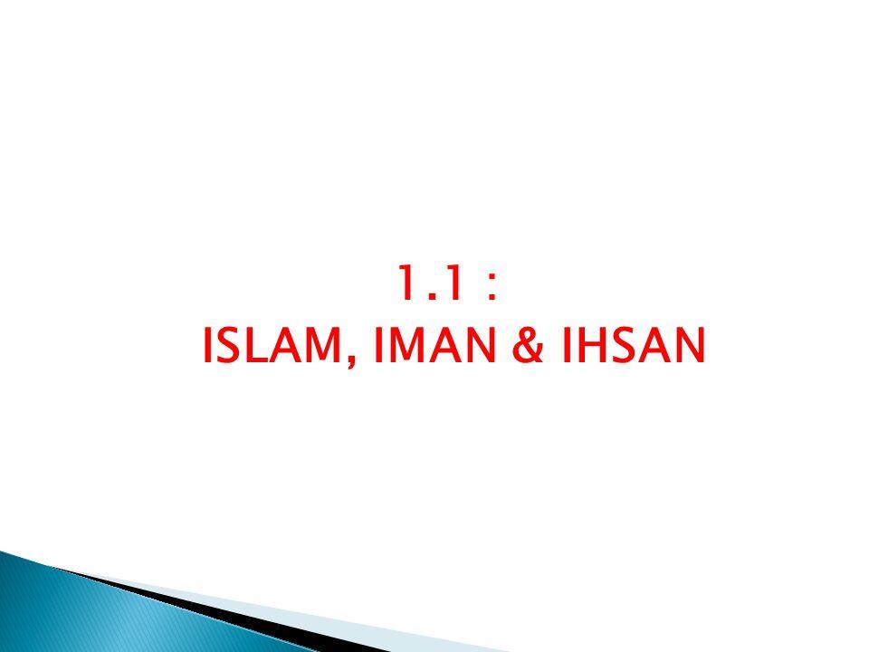1.1 : ISLAM, IMAN & IHSAN
