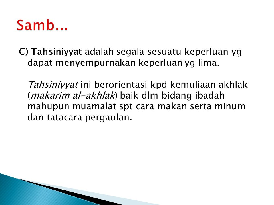 Samb... C) Tahsiniyyat adalah segala sesuatu keperluan yg dapat menyempurnakan keperluan yg lima.