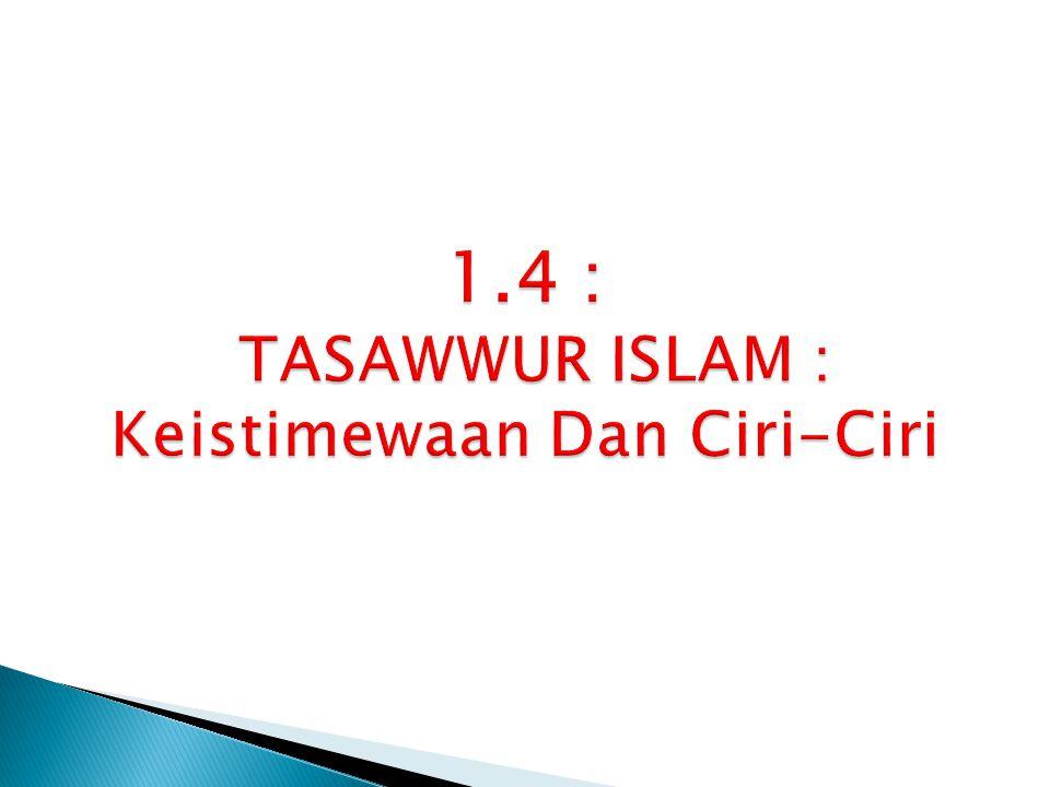 1.4 : TASAWWUR ISLAM : Keistimewaan Dan Ciri-Ciri