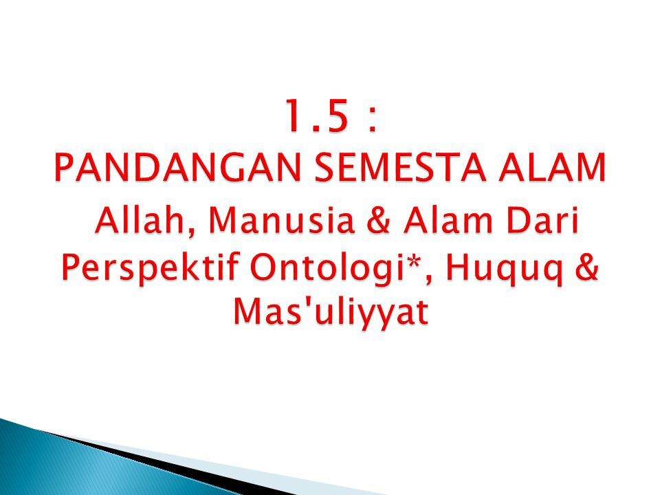 1.5 : PANDANGAN SEMESTA ALAM Allah, Manusia & Alam Dari Perspektif Ontologi*, Huquq & Mas uliyyat