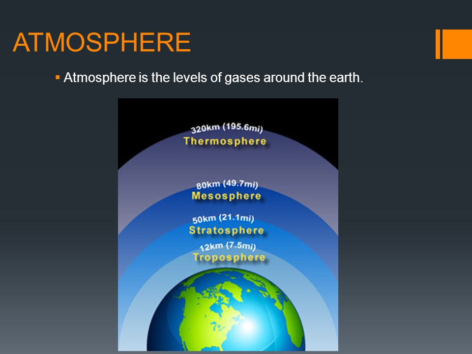 ATMOSPHERE Atmosphere is the levels of gases around the earth.