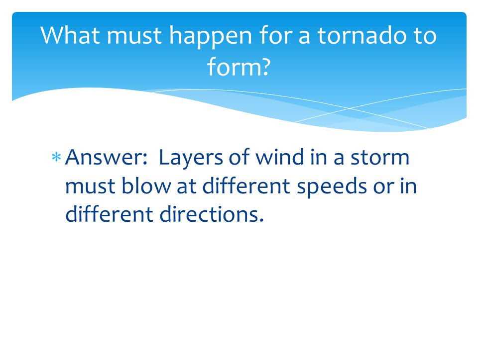 What must happen for a tornado to form