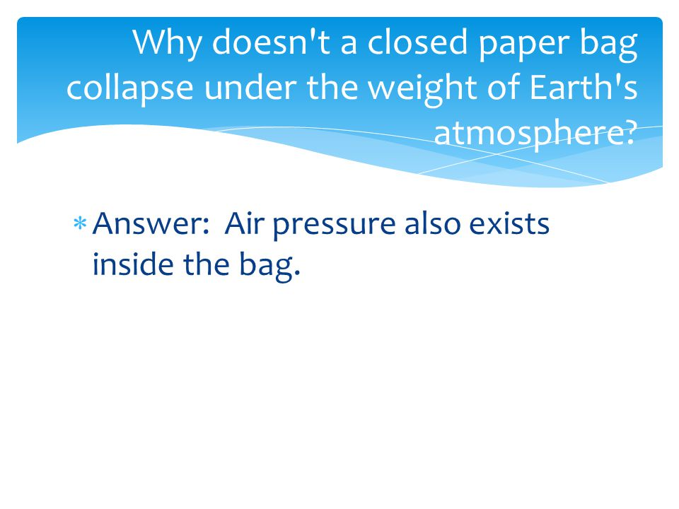 Why doesn t a closed paper bag collapse under the weight of Earth s atmosphere