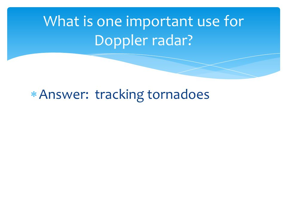 What is one important use for Doppler radar