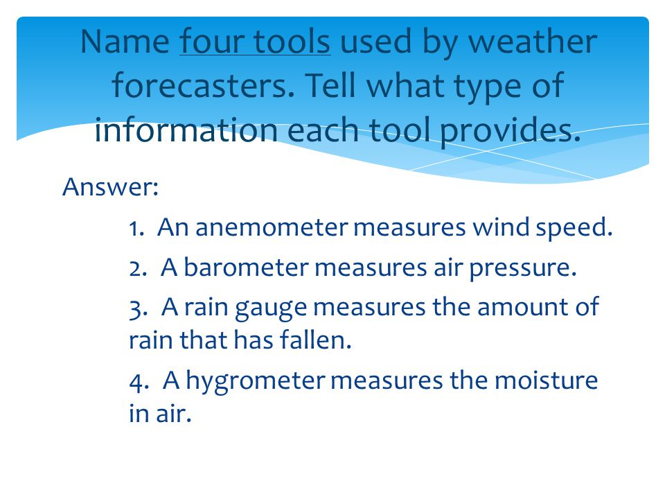 Name four tools used by weather forecasters