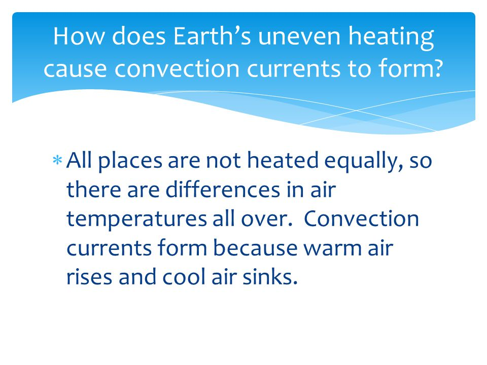 How does Earth's uneven heating cause convection currents to form