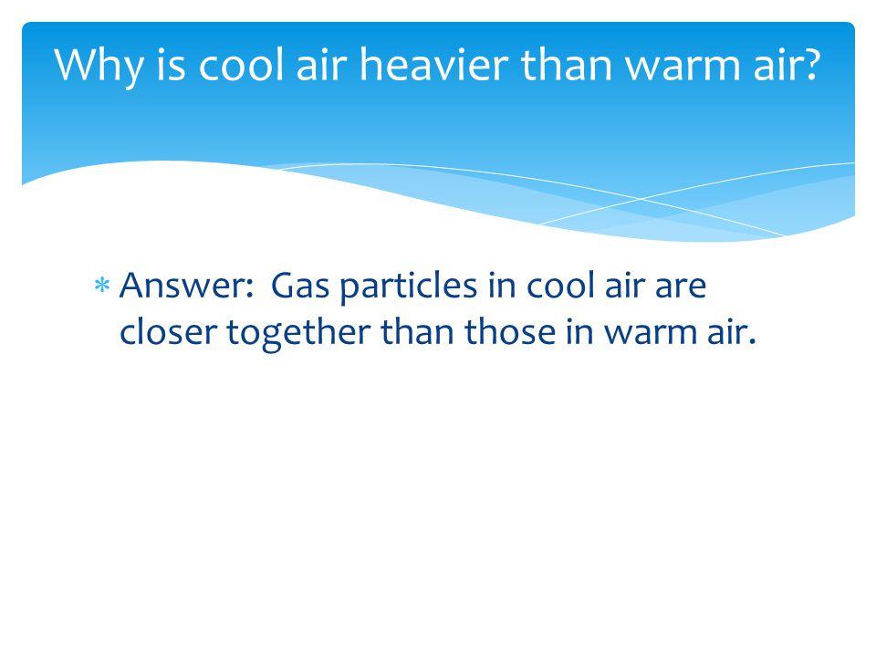 Why is cool air heavier than warm air