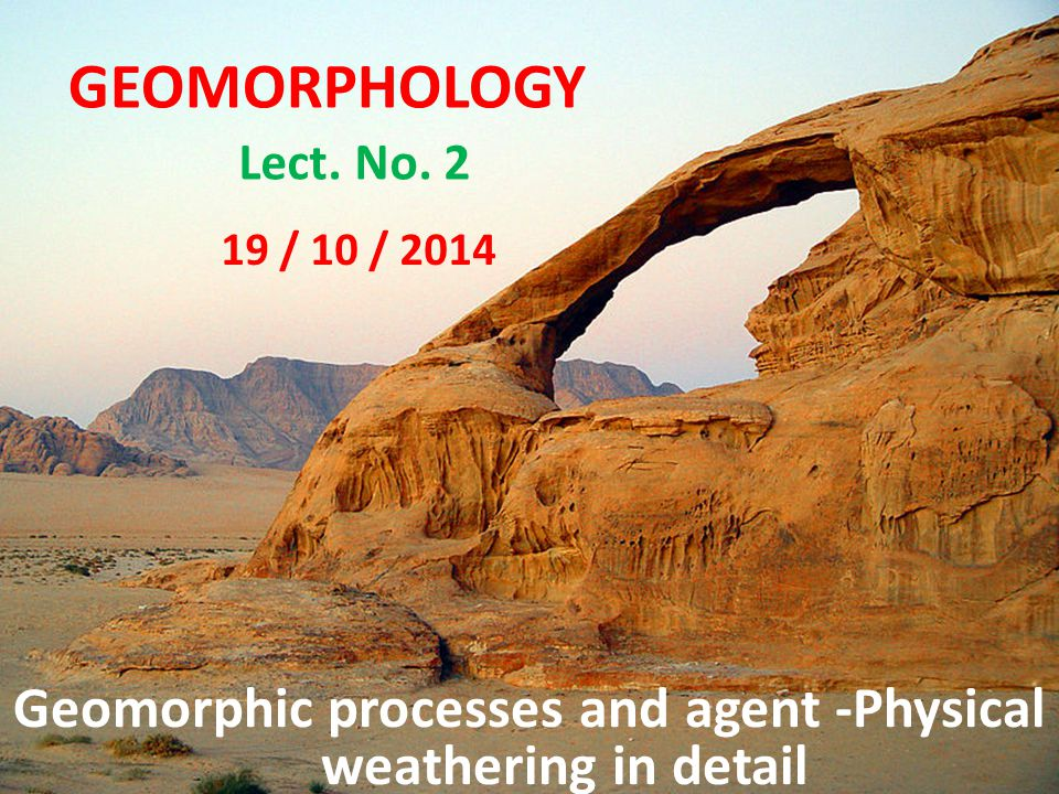 Geomorphic processes and agent -Physical weathering in detail
