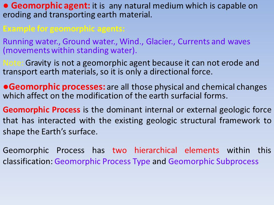 ● Geomorphic agent: it is any natural medium which is capable on eroding and transporting earth material.