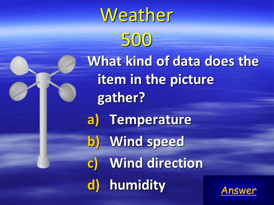 Weather 500 What kind of data does the item in the picture gather